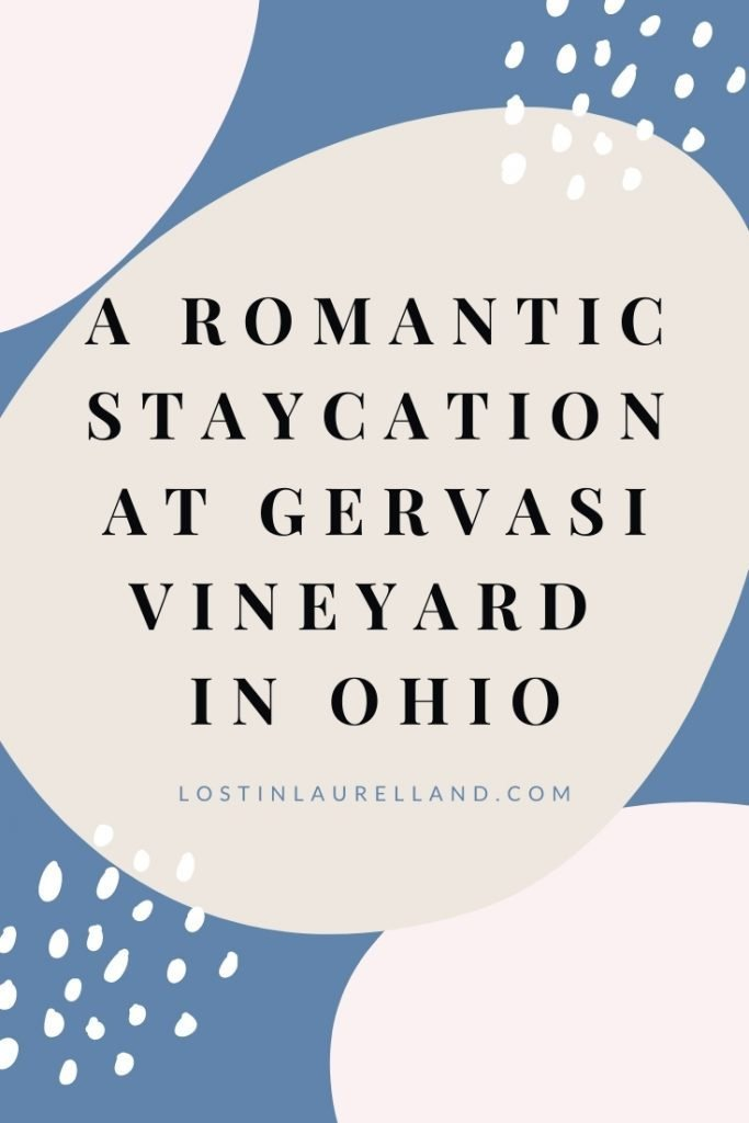 A Romantic Staycation At Gervasi Vineyard in Ohio