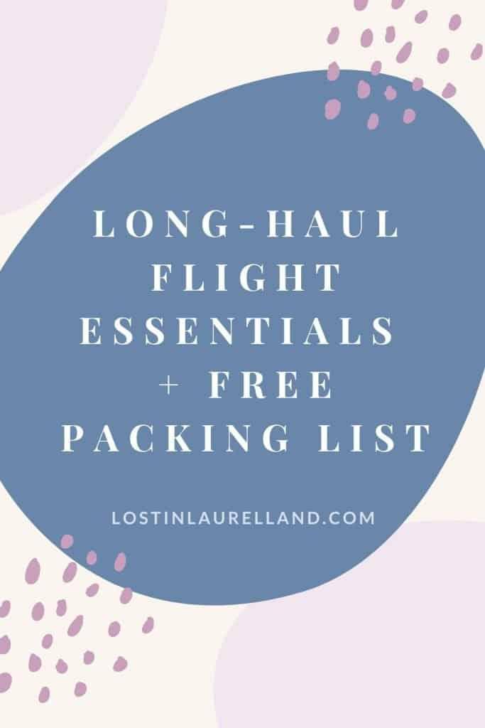 Long Haul Flight Essentials + Free Packing Last